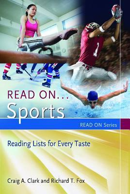 Read On... Sports: Reading Lists for Every Taste Craig A. Clark