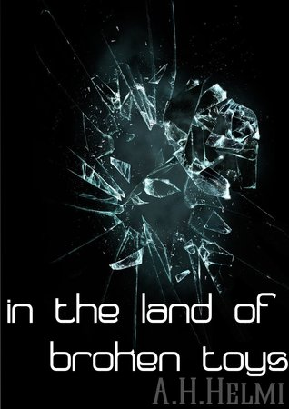 In The Land of Broken Toys  by  A.H. Helmi