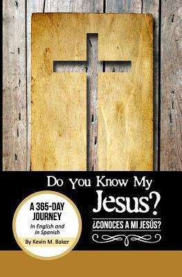 Do You Know My Jesus?: A 365-Day Journey in English and Spanish  by  Kevin M Baker