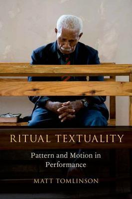 Ritual Textuality: Pattern and Motion in Performance  by  Matt Tomlinson