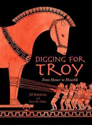 Digging for Troy: From Homer to Hisarlik  by  Eric H. Cline