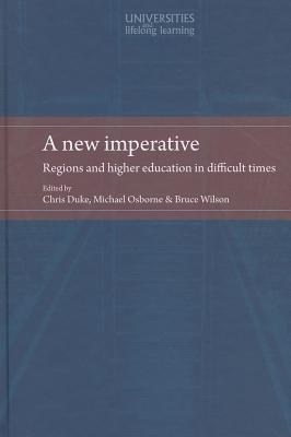 A New Imperative: Regions and Higher Education in Difficult Times Chris Duke