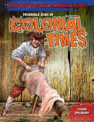 Horrible Jobs in Colonial Times Louise Spilsbury