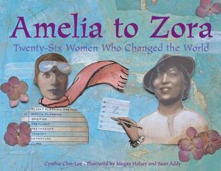 Amelia to Zora: Twenty-Six Women Who Changed the World  by  Cynthia Chin-Lee