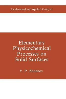 Elementary Physicochemical Processes on Solid Surfaces  by  V P Zhdanov