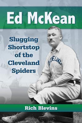 Ed McKean: Slugging Shortstop of the Cleveland Spiders  by  Rich Blevins