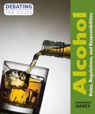 Alcohol: Rules, Regulations, and Responsibilities Johannah Haney
