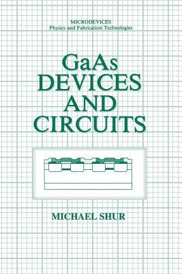 GAAS Devices and Circuits  by  Michael S. Shur