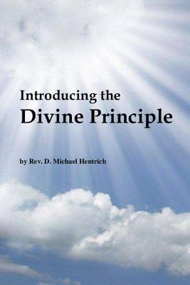 Introducing the Divine Principle  by  D Michael Hentrich