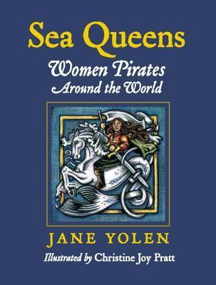Sea Queens: Woman Pirates Around the World Jane Yolen