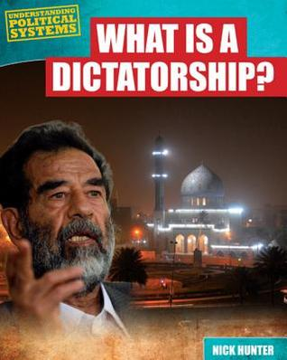 What Is a Dictatorship?  by  Nick Hunter