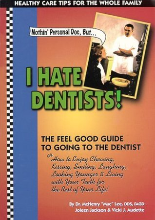 Nothin Personal Doc, But I Hate Dentists! McHenry Lee