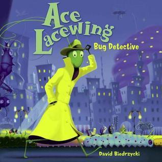 Ace Lacewing: Bug Detective  by  David Biedrzycki