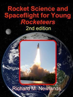 Rocket Science and Spaceflight for Young Rocketeers 2nd Edition Richard Newlands