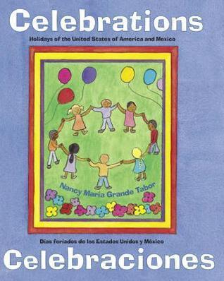 Celebrations/Celebraciones: Holidays of the United States of America and Mexico / Dias feriados de los Estados Unidos y Mexico  by  Nancy Maria Grande Tabor
