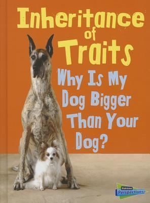 Inheritance of Traits: Why Is My Dog Bigger Than Your Dog?  by  Jen Green