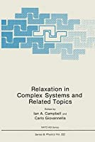 Relaxation in Complex Systems and Related Topics  by  I a Campbell