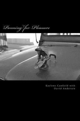 Panning for Pleasure: Panning for Pleasure  by  Kaylene Canfield