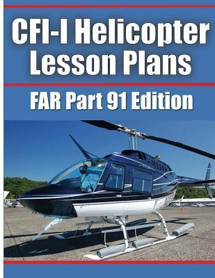 Cfi-I Helicopter Lesson Plans: Far Part 91 Edition  by  Flyaway Apps LLC
