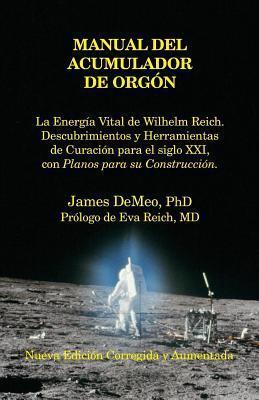 Manual del Acumulador de Orgon: La Energia Vital de Wilhelm Reich, Descubrimientos y Herramientas de Curacion Para El Siglo XXI Con Planos Para Su Con James DeMeo