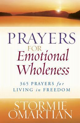Prayers for Emotional Wholeness: 365 Prayers for Living in Freedom Stormie Omartian