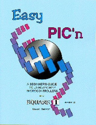 Easy PICn: A Beginners Guide to Using Pic16/17 Microcontrollers from Square 1  by  David Benson