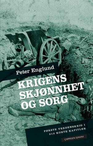 Krigens skjønnhet og sorg: Første verdenskrig i 213 korte kapitler  by  Peter Englund