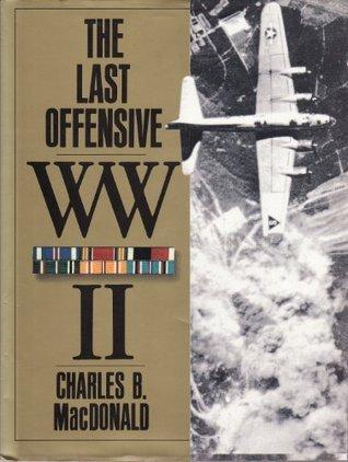 WW II: The Last Offensive Charles B. MacDonald
