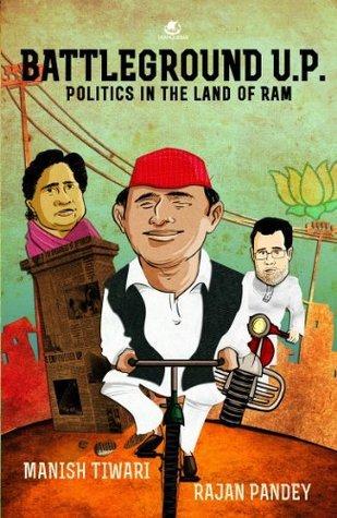 Battleground U.P. : Politics in the land of Ram  by  Manish Tiwari