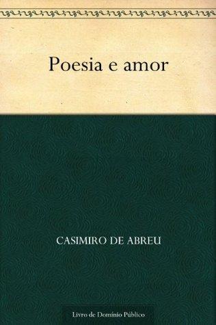 Poesia e amor  by  Casimiro de Abreu