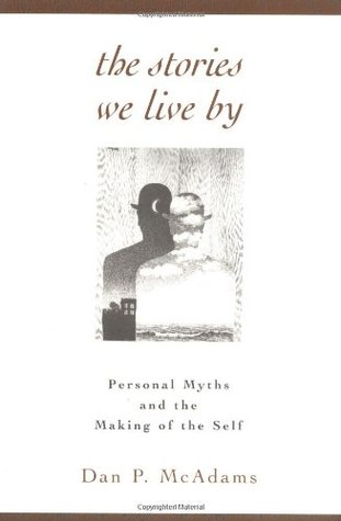 The Stories We Live By: Personal Myths and the Making of the Self  by  Dan P. MacAdams
