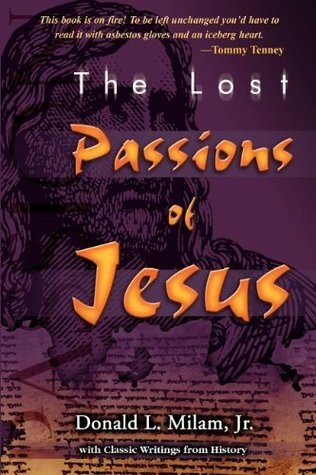 The Lost Passions of Jesus Donald L. Milam Jr.