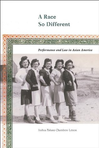 A Race So Different: Performance and Law in Asian America  by  Joshua Takano Chambers-Letson