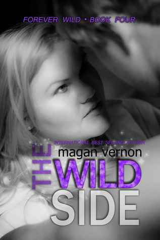 The Wild Side (Forever Wild, #4)  by  Magan Vernon