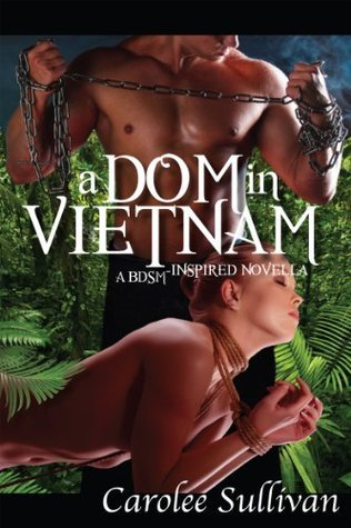 A Dom in Vietnam - A BDSM-Inspired Novella  by  Carolee Sullivan
