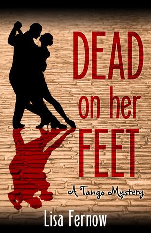 Dead on Her Feet: A Tango Mystery (An Antonia Blakeley Tango Mystery, #1)  by  Lisa Fernow