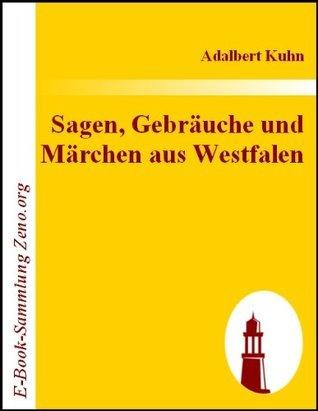 Sagen, Gebräuche und Märchen aus Westfalen : und einigen andern, besonders den angrenzenden Gegenden Norddeutschlands  by  Adalbert Kuhn