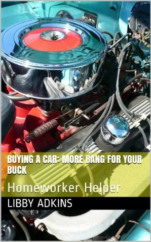 Buying a Car: More Bang for Your Buck Libby Adkins