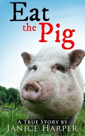 Eat the Pig  by  Janice Harper