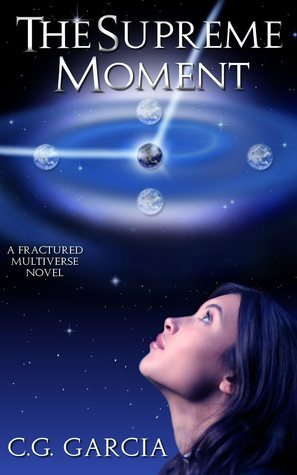 The Supreme Moment (A Fractured Multiverse Novel)  by  C.G. Garcia