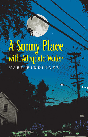 A Sunny Place with Adequate Water Mary Biddinger
