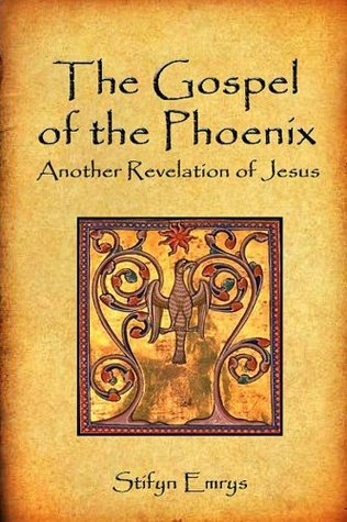 The Gospel of the Phoenix  by  Stifyn Emrys