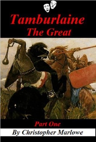 Tamburlaine The Great Part I  by  Christopher Marlowe