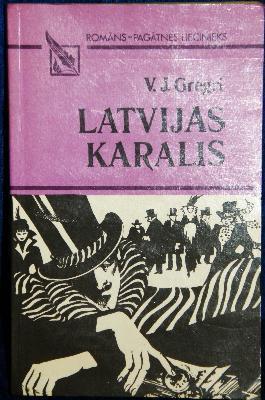Latvijas karalis, jeb, Cilvēks, kam visi parādā  by  V. J. Gregri