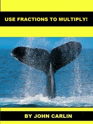 Use Fractions to Multiply!  by  John Carlin