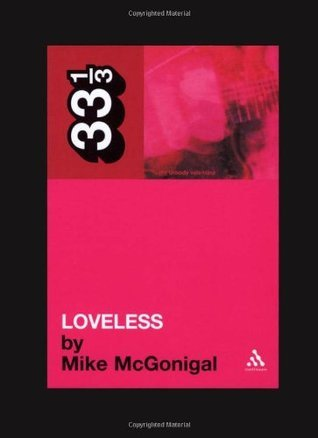 My Bloody Valentines Loveless (33 1/3) Mike McGonigal