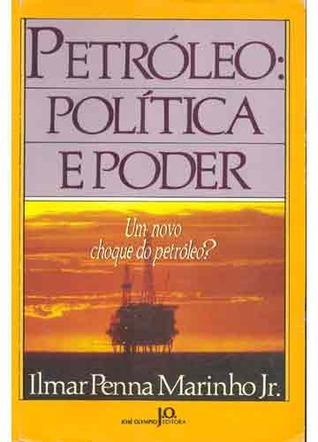 Petróleo: Política e Poder - Um Novo Choque do Petróleo?  by  Ilmar Penna Marinho Jr.