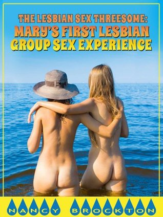 THE LESBIAN THREESOME: Marys First Lesbian Group Sex Experience (An Erotica Story)  by  Nancy Brockton