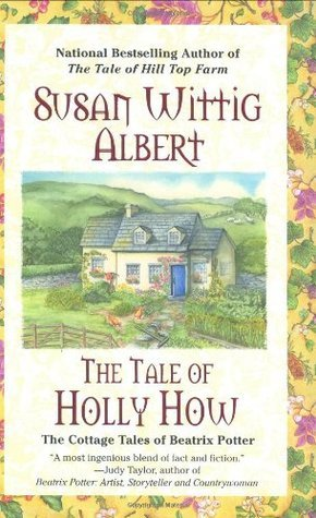 The Tale of Holly How  (The Cottage Tales of Beatrix Potter, #2) Susan Wittig Albert
