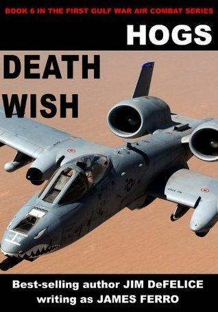Death Wish (HOGS: First Gulf War Air Combat, #6) Jim DeFelice
